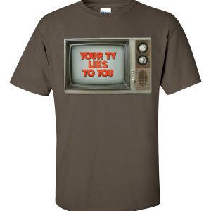 Your TV Lies To You tee