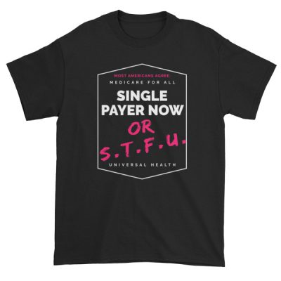Single Payer or STFU tee