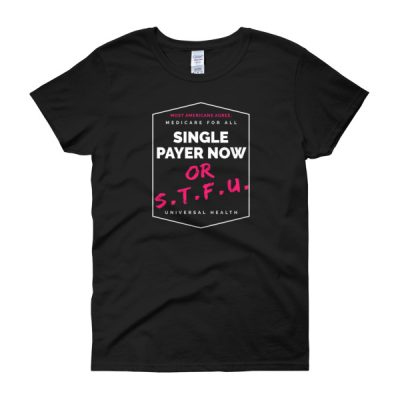 Women's Single Payer or STFU tee
